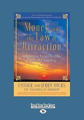 Money, and the Law of Attraction: Learning to Attract Wealth, Health, and Happiness - Hicks, Esther And Jerry