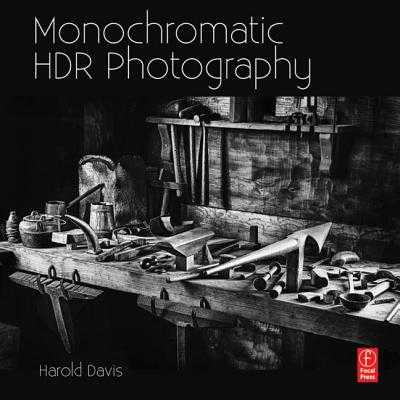 Monochromatic Hdr Photography: Shooting and Processing Black & White High Dynamic Range Photos - Davis, Harold