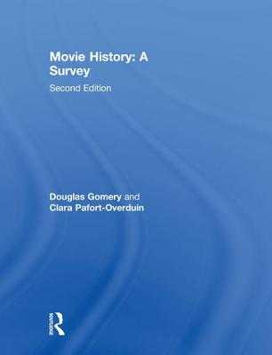 Movie History: A Survey - Gomery, Douglas, and Pafort-Overduin, Clara