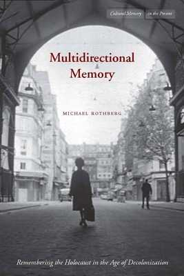 Multidirectional Memory: Remembering the Holocaust in the Age of Decolonization - Rothberg, Michael