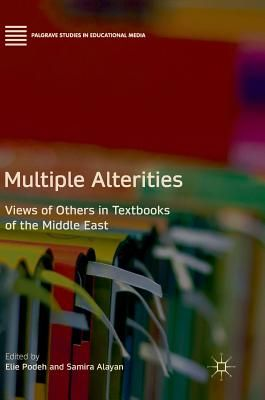 Multiple Alterities: Views of Others in Textbooks of the Middle East - Podeh, Elie, Professor (Editor), and Alayan, Samira (Editor)