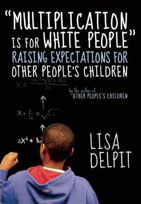 """multiplication Is for White People"": Raising Expectations for Other People's Children - Delpit, Lisa"