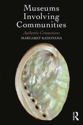 Museums Involving Communities: Authentic Connections - Kadoyama, Margaret
