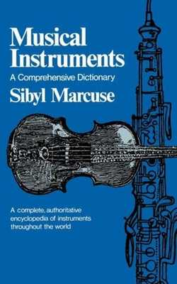 Musical Instruments: A Comprehensive Dictionary - Marcuse, Sibyl