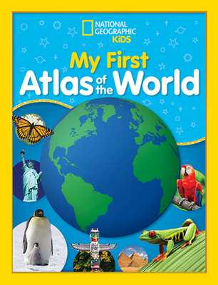 National Geographic Kids My First Atlas of the World: A Child's First Picture Atlas - National Geographic Kids