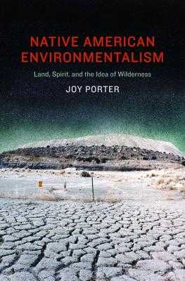 Native American Environmentalism: Land, Spirit, and the Idea of Wilderness - Porter, Joy