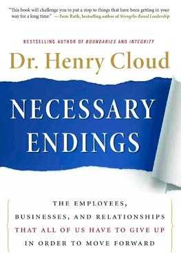 Necessary Endings: The Employees, Businesses, and Relationships That All of Us Have to Give Up in Order to Move Forward - Cloud, Henry, Dr.