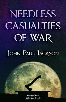 Needless Casualties of War - Jackson, John Paul, and Sandford, John (Foreword by)