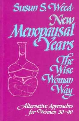 New Menopausal Years: Alternative Approaches for Women 30-90 - Weed, Susun S