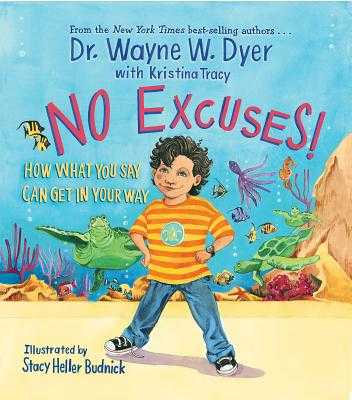 No Excuses!: How What You Say Can Get in Your Way - Dyer, Wayne W, Dr., and Tracy, Kristina (Contributions by)