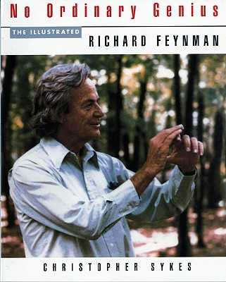 No Ordinary Genius: The Illustrated Richard Feynman - Feynman, Richard P, and Sykes, Christopher (Editor)