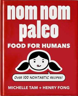 Nom Nom Paleo: Food for Humans - Tam, Michelle, and Fong, Henry