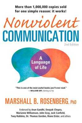 Non-Violent Communication, A Language of Life: Life-Changing Tools for Healthy Relationships - Rosenberg, Marshall B., PhD, and Gandhi, Arun (Foreword by)