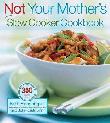 Not Your Mother's Slow Cooker Cookbook - Hensperger, Beth, and Kaufmann, Julie