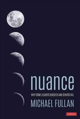 Nuance: Why Some Leaders Succeed and Others Fail - Fullan, Michael