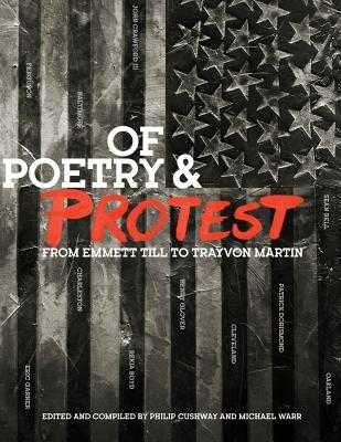 Of Poetry and Protest: From Emmett Till to Trayvon Martin - Cushway, Phil (Compiled by), and Smith, Victoria (Photographer), and Warr, Michael (Editor)