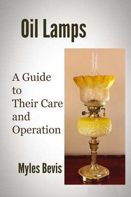 Oil Lamps A Guide To Their Care And Operation - Bevis, Myles