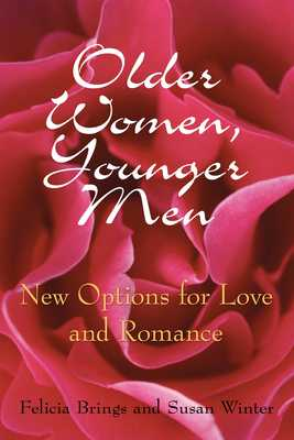Older Women, Younger Men: New Options for Love and Romance - Brings, Felicia, and Winter, Susan