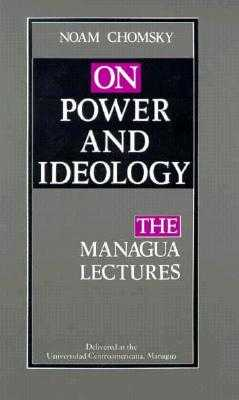 On Power and Ideology: The Managua Lectures - Chomsky, Noam