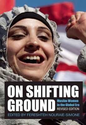 On Shifting Ground: Muslim Women in the Global Era - Nouraie-Simone, Fereshteh (Editor)