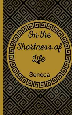 On The Shortness Of Life - W Basore, John (Translated by), and Seneca