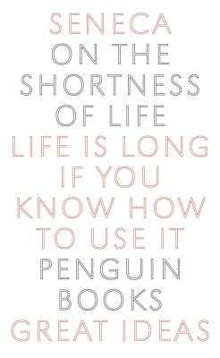 On the Shortness of Life: Life Is Long If You Know How to Use It - Seneca, and Costa, C D N (Translated by)