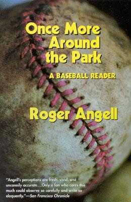 Once More Around the Park: A Baseball Reader - Angell, Roger