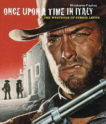 Once Upon a Time in Italy: The Westerns of Sergio Leone - Frayling, Christopher