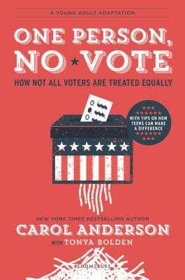 One Person, No Vote (YA Edition): How Not All Voters Are Treated Equally - Anderson, Carol, and Bolden, Tonya