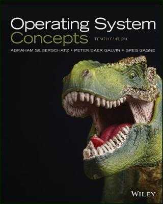 Operating System Concepts - Silberschatz, Abraham, and Gagne, Greg, and Galvin, Peter B.