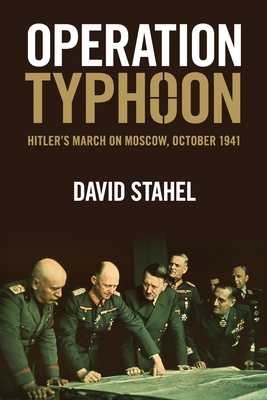 Operation Typhoon: Hitler's March on Moscow, October 1941 - Stahel, David