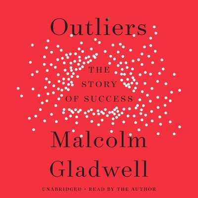 Outliers: The Story of Success - Gladwell, Malcolm, and Author (Read by)