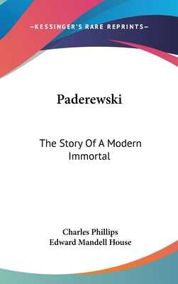 Paderewski: The Story of a Modern Immortal - Phillips, Charles, and House, Edward Mandell (Introduction by)