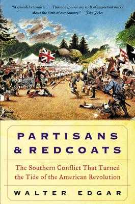 Partisans and Redcoats: The Southern Conflict That Turned the Tide of the American Revolution - Edgar, Walter B