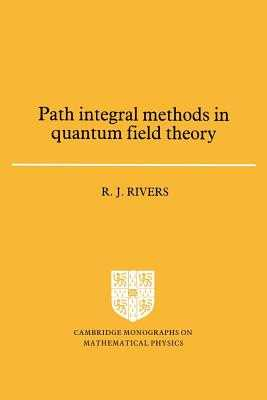 Path Integral Methods in Quantum Field Theory - Rivers, R. J.