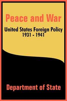 Peace and War: United States Foreign Policy 1931-1941 - Department of State