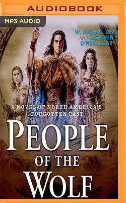 People of the Wolf: A Novel of North America's Forgotten Past - Gear, Michael W, and Gear, Kathleen O'Neal, and Boyett, Mark (Read by)