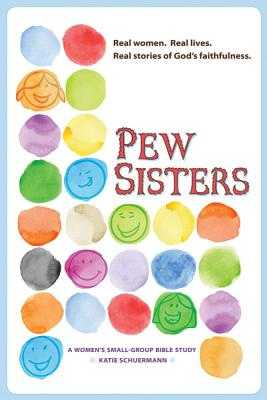 Pew Sisters: A Women's Small-Group Bible Study - Schuermann, Katie