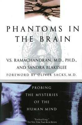 Phantoms in the Brain - Ramachandran, V S, M.D., Ph.D.