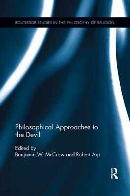 Philosophical Approaches to the Devil - McCraw, Benjamin W. (Editor), and Arp, Robert (Editor)