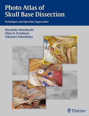 Photo Atlas of Skull Base Dissection: Techniques and Operative Approaches - Wanibuchi, Masahiko, and Friedman, Allan H, and Fukushima, Takanori
