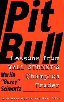 Pit Bull: Lessons from Wall Street's Champion Day Trader - Schwartz, Martin, Professor, and Hempel, Amy