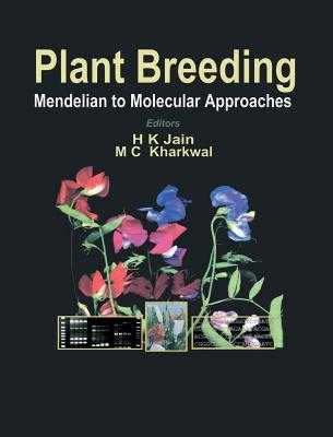 Plant Breeding: Mendelian to Molecular Approaches - Jain, H K (Editor), and Kharkwal, M C (Editor)