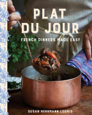 Plat Du Jour: French Dinners Made Easy - Loomis, Susan Herrmann