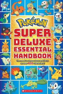 Pokémon Super Deluxe Essential Handbook: The Need-To-Know Stats and Facts on Over 800 Characters - Scholastic, Null