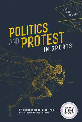 Politics and Protest in Sports - Harris Jd Phd, Duchess, and Kennedy Henzel, Cynthia