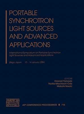 Portable Synchrotron Light Sources and Advanced Applications: International Symposium on Portable Synchrotron Light Sources and Advanced Applications - Yamada, Hironari (Editor), and Mochizuku-Oda, Noriko (Editor), and Sasaki, Makoto (Editor)
