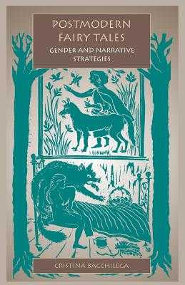 Postmodern Fairy Tales: Gender and Narrative Strategies - Bacchilega, Cristina
