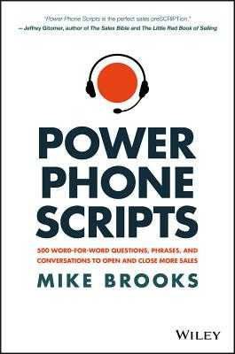 Power Phone Scripts: 500 Word-For-Word Questions, Phrases, and Conversations to Open and Close More Sales - Brooks, Mike