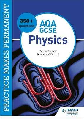 Practice makes permanent: 350+ questions for AQA GCSE Physics - Walrond, Kimberley, and Forbes, Darren